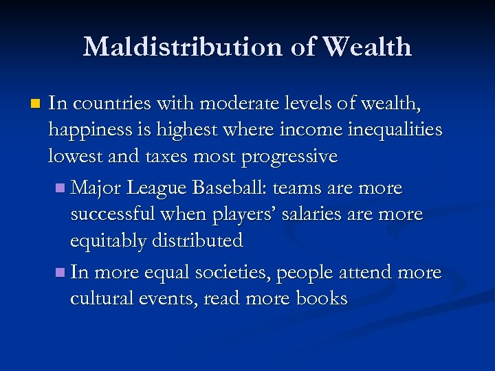 Maldistribution of Wealth n In countries with moderate levels of wealth, happiness is highest