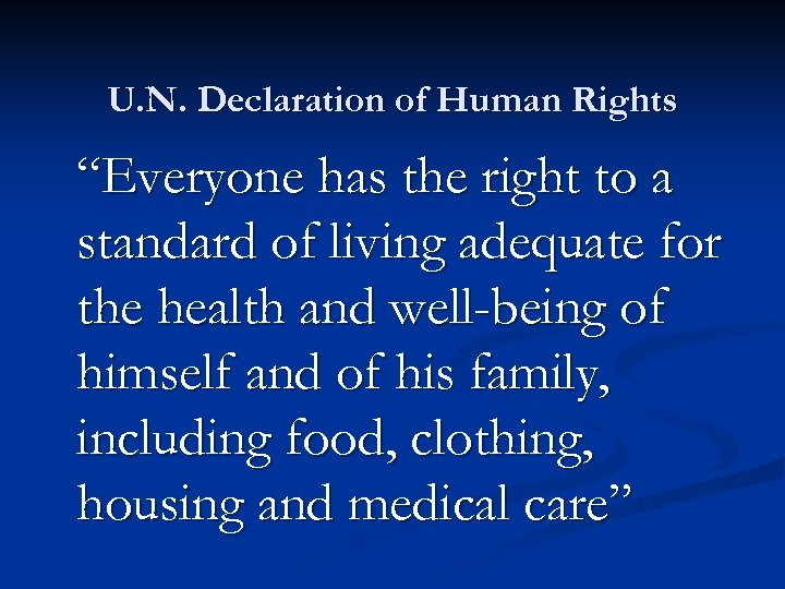 """U. N. Declaration of Human Rights """"Everyone has the right to a standard of"""