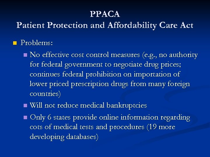 PPACA Patient Protection and Affordability Care Act n Problems: n No effective cost control