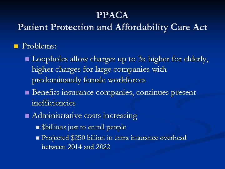 PPACA Patient Protection and Affordability Care Act n Problems: n Loopholes allow charges up