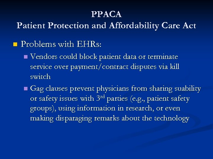PPACA Patient Protection and Affordability Care Act n Problems with EHRs: Vendors could block