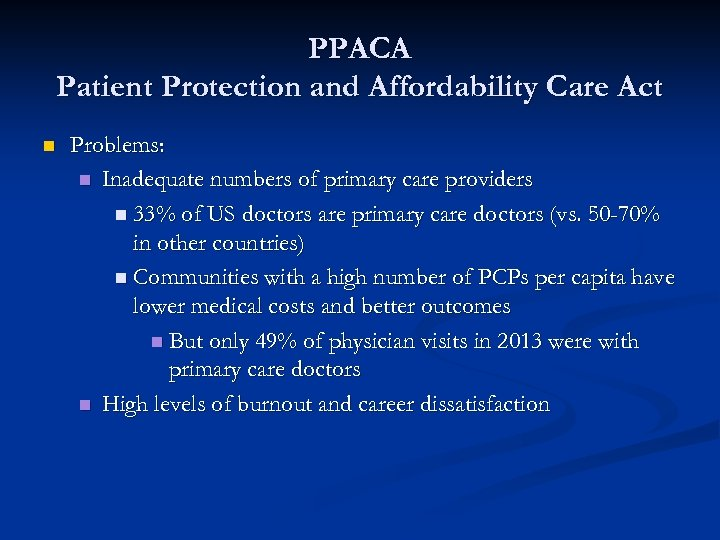 PPACA Patient Protection and Affordability Care Act n Problems: n Inadequate numbers of primary