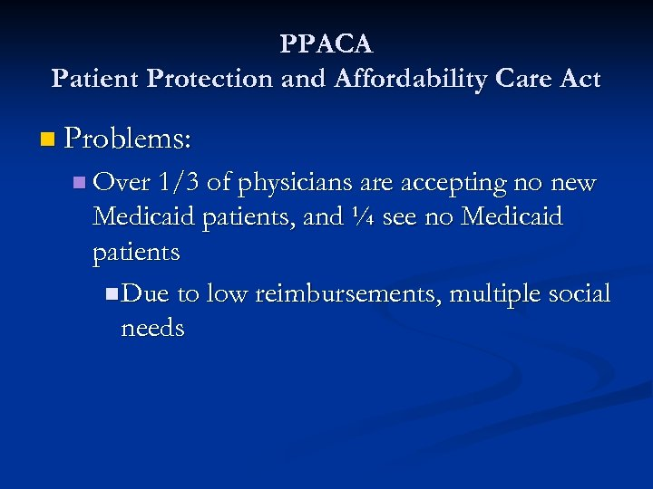 PPACA Patient Protection and Affordability Care Act n Problems: n Over 1/3 of physicians