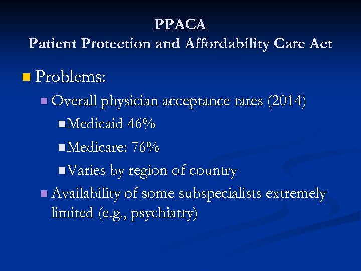 PPACA Patient Protection and Affordability Care Act n Problems: n Overall physician acceptance rates