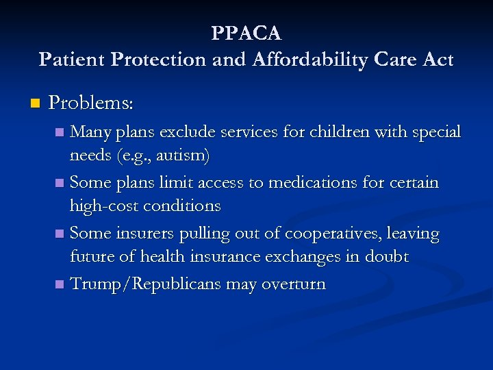 PPACA Patient Protection and Affordability Care Act n Problems: Many plans exclude services for