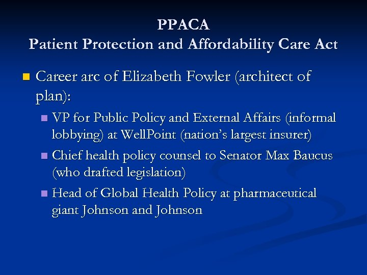PPACA Patient Protection and Affordability Care Act n Career arc of Elizabeth Fowler (architect