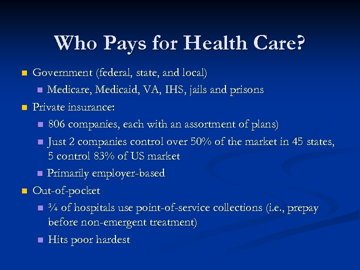 Who Pays for Health Care? n n n Government (federal, state, and local) n