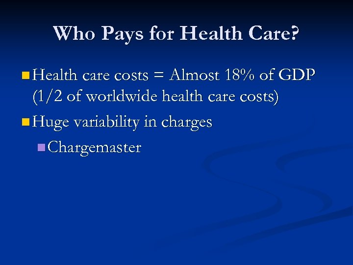 Who Pays for Health Care? n Health care costs = Almost 18% of GDP