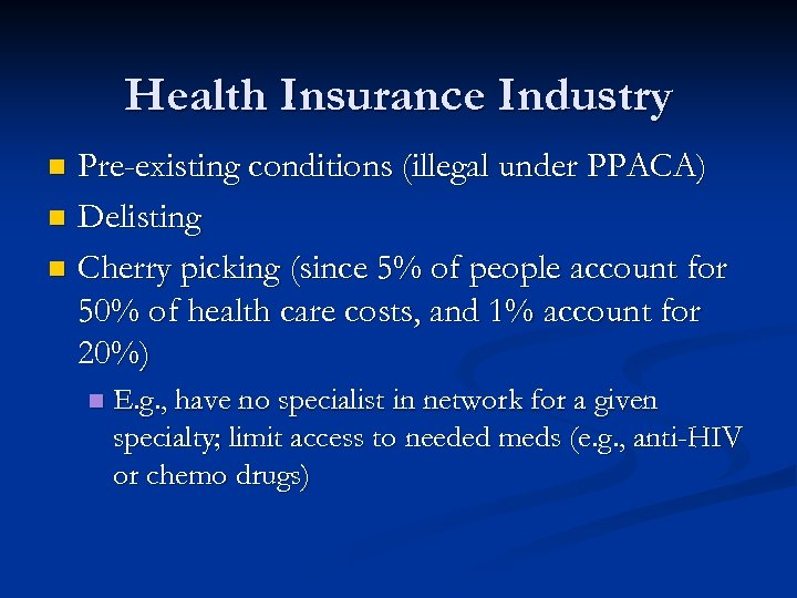Health Insurance Industry Pre-existing conditions (illegal under PPACA) n Delisting n Cherry picking (since