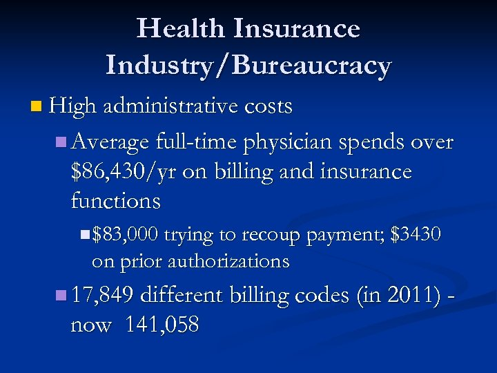 Health Insurance Industry/Bureaucracy n High administrative costs n Average full-time physician spends over $86,