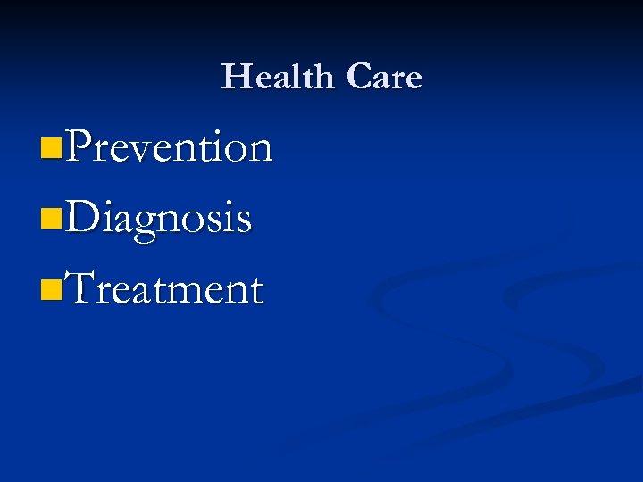 Health Care n. Prevention n. Diagnosis n. Treatment