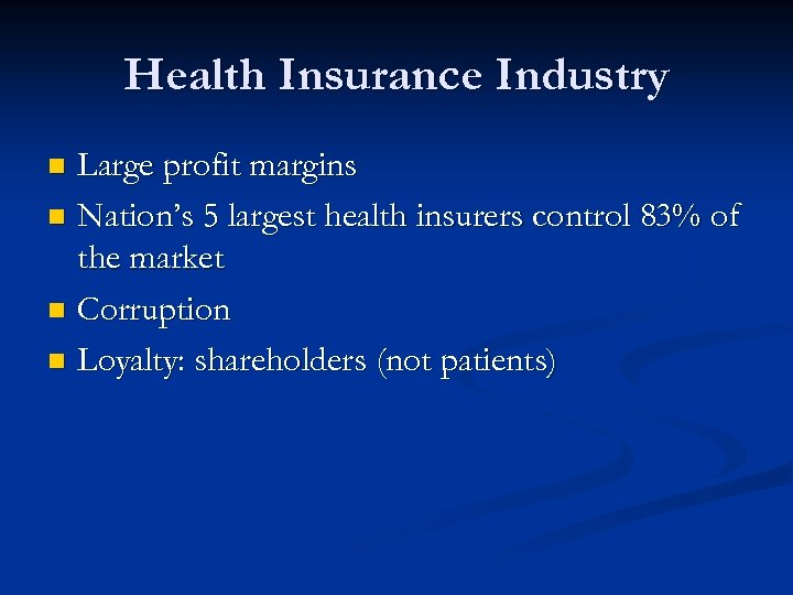 Health Insurance Industry Large profit margins n Nation's 5 largest health insurers control 83%