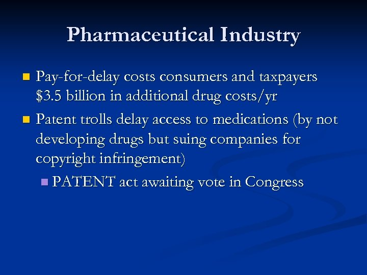 Pharmaceutical Industry Pay-for-delay costs consumers and taxpayers $3. 5 billion in additional drug costs/yr