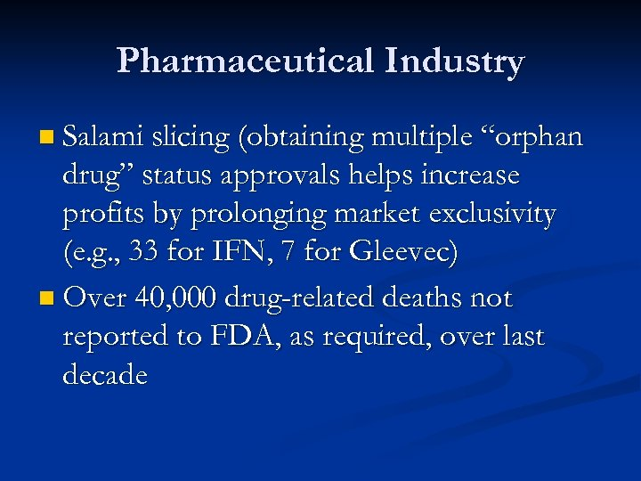 "Pharmaceutical Industry n Salami slicing (obtaining multiple ""orphan drug"" status approvals helps increase profits"