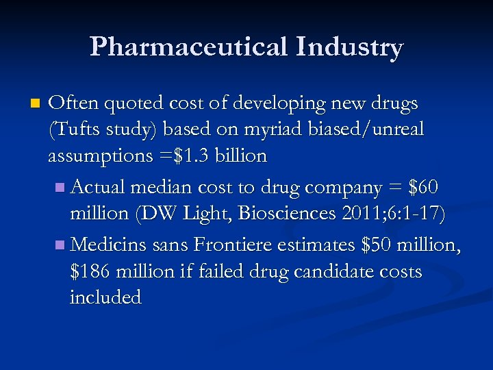 Pharmaceutical Industry n Often quoted cost of developing new drugs (Tufts study) based on