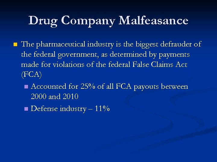 Drug Company Malfeasance n The pharmaceutical industry is the biggest defrauder of the federal
