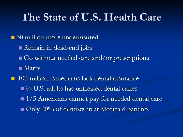 The State of U. S. Health Care n 30 million more underinsured n Remain