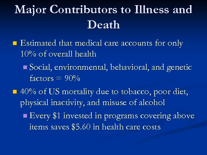 Major Contributors to Illness and Death Estimated that medical care accounts for only 10%