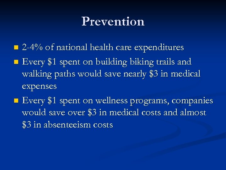 Prevention 2 -4% of national health care expenditures n Every $1 spent on building