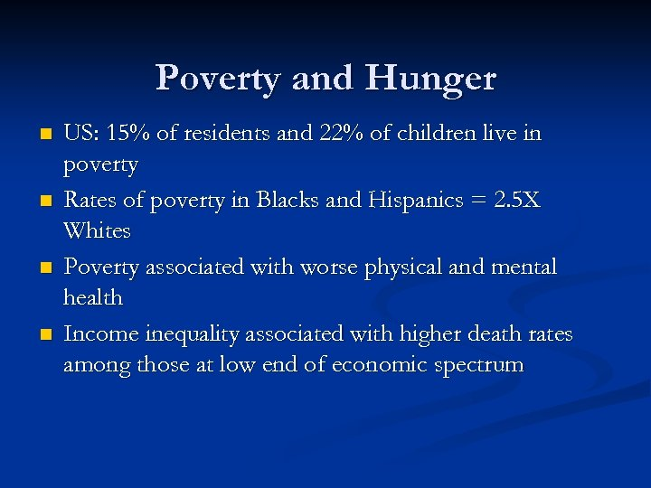 Poverty and Hunger n n US: 15% of residents and 22% of children live