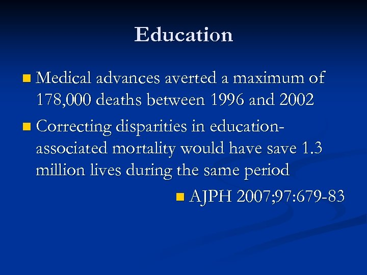 Education n Medical advances averted a maximum of 178, 000 deaths between 1996 and