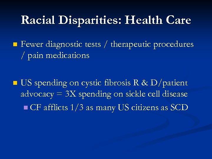 Racial Disparities: Health Care n Fewer diagnostic tests / therapeutic procedures / pain medications