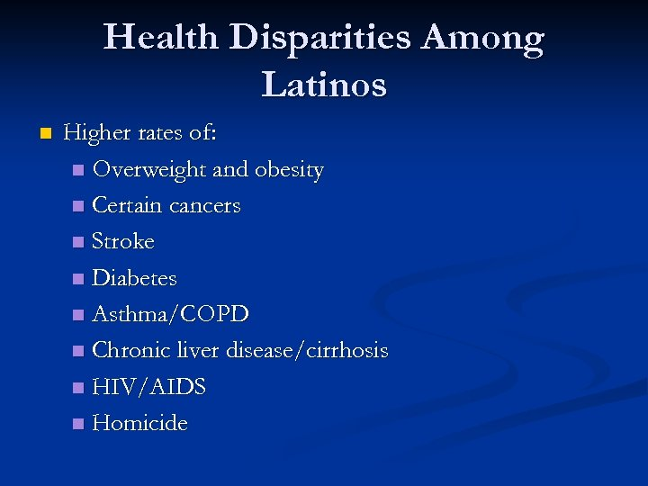 Health Disparities Among Latinos n Higher rates of: n Overweight and obesity n Certain