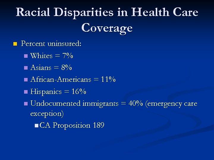 Racial Disparities in Health Care Coverage n Percent uninsured: n Whites = 7% n