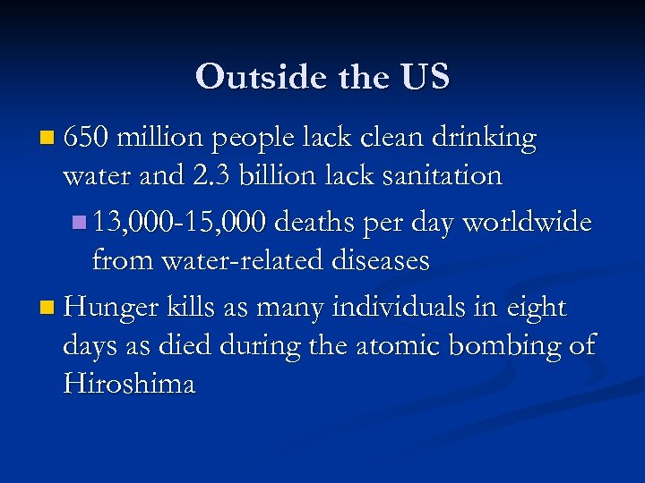 Outside the US n 650 million people lack clean drinking water and 2. 3
