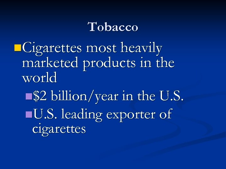 Tobacco n. Cigarettes most heavily marketed products in the world n$2 billion/year in the