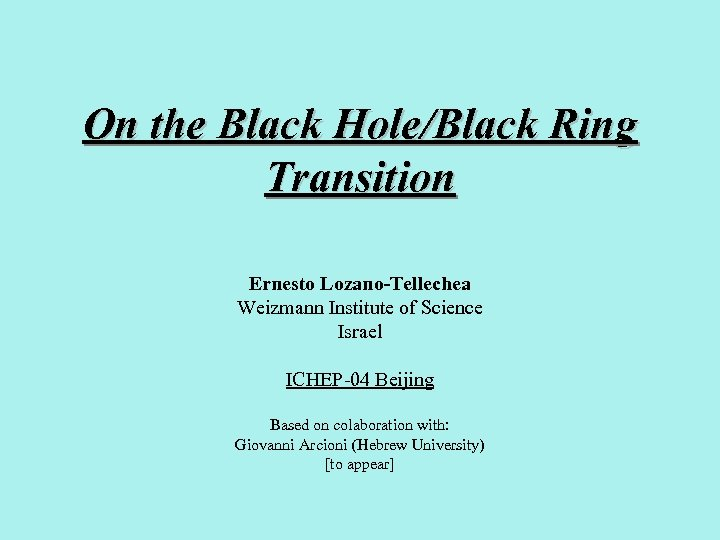 On the Black Hole/Black Ring Transition Ernesto Lozano-Tellechea Weizmann Institute of Science Israel ICHEP-04