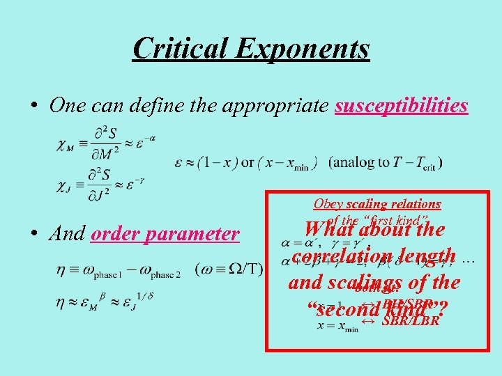 Critical Exponents • One can define the appropriate susceptibilities • And order parameter Obey
