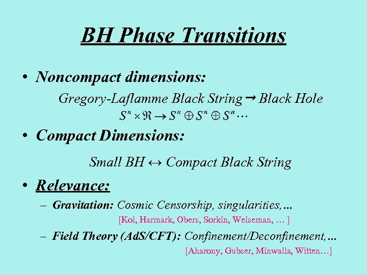 BH Phase Transitions • Noncompact dimensions: Gregory-Laflamme Black String Black Hole • Compact Dimensions: