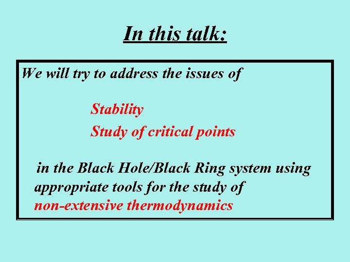 In this talk: We will try to address the issues of Stability Study of