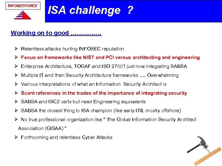 INFOSECFORCE ISA challenge ? Working on to good …………… Ø Relentless attacks hurting INFOSEC