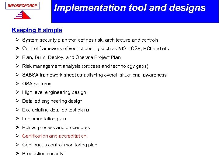 INFOSECFORCE Implementation tool and designs Keeping it simple Ø System security plan that defines