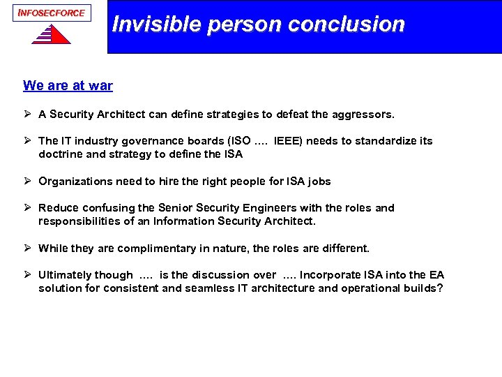 INFOSECFORCE Invisible person conclusion We are at war Ø A Security Architect can define