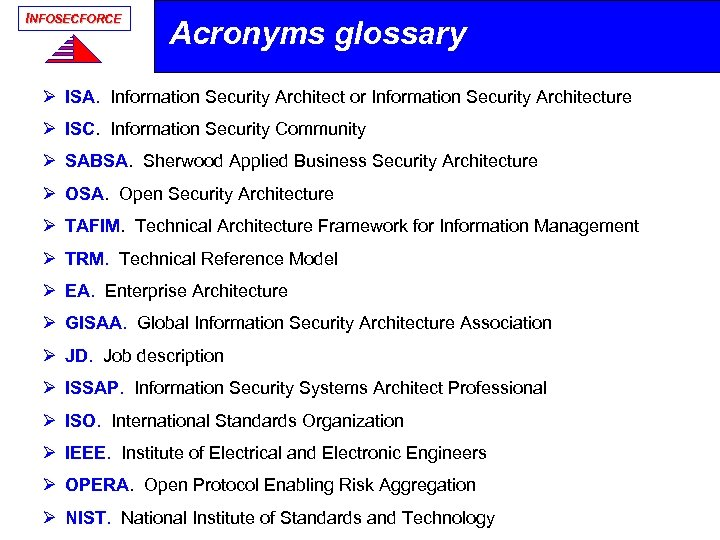 INFOSECFORCE Acronyms glossary Ø ISA. Information Security Architect or Information Security Architecture Ø ISC.