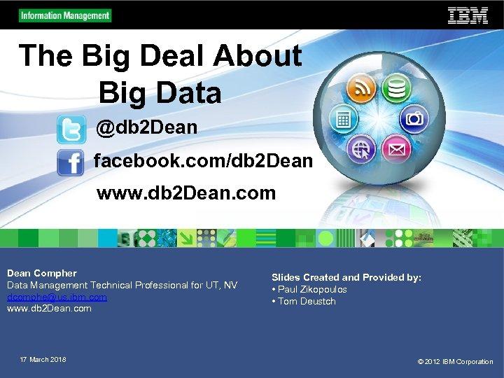 The Big Deal About Big Data @db 2 Dean facebook. com/db 2 Dean www.