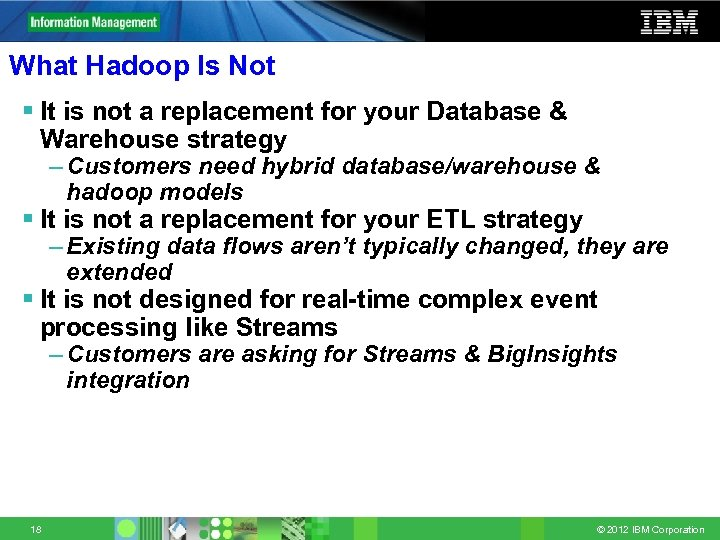 What Hadoop Is Not § It is not a replacement for your Database &