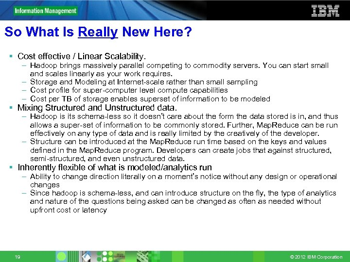 So What Is Really New Here? § Cost effective / Linear Scalability. – Hadoop