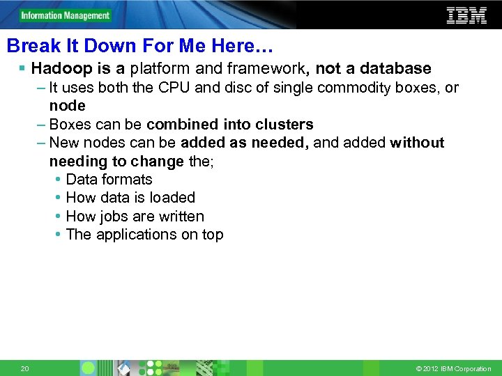 Break It Down For Me Here… § Hadoop is a platform and framework, not