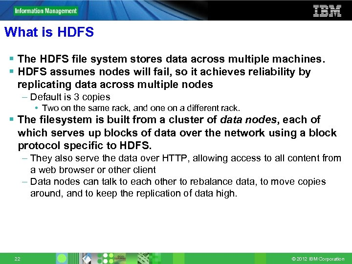 What is HDFS § The HDFS file system stores data across multiple machines. §