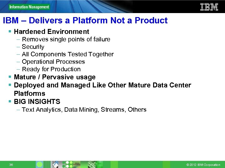 IBM – Delivers a Platform Not a Product § Hardened Environment – – –
