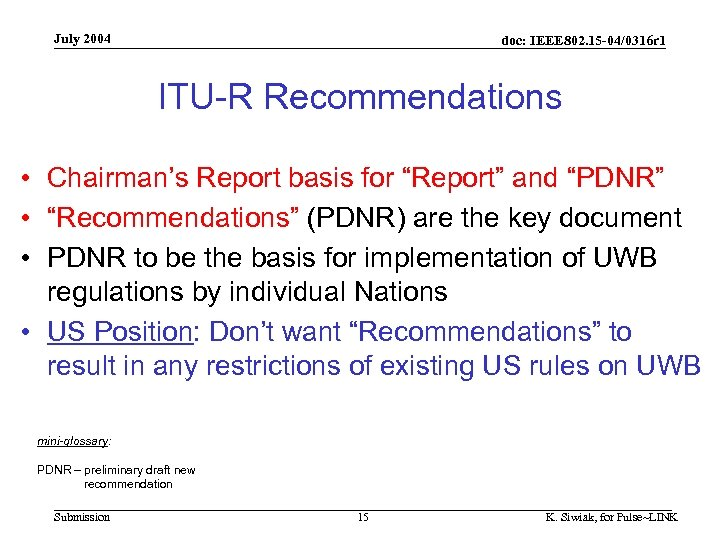 July 2004 doc: IEEE 802. 15 -04/0316 r 1 ITU-R Recommendations • Chairman's Report