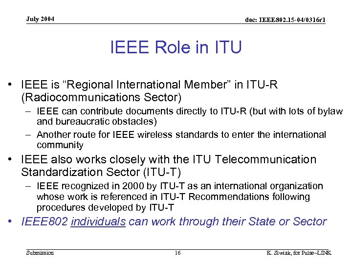 July 2004 doc: IEEE 802. 15 -04/0316 r 1 IEEE Role in ITU •