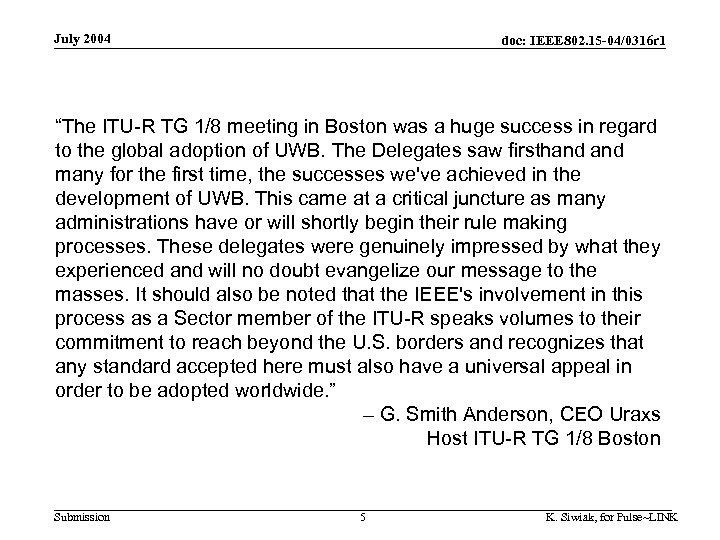 "July 2004 doc: IEEE 802. 15 -04/0316 r 1 ""The ITU-R TG 1/8 meeting"