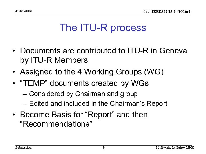 July 2004 doc: IEEE 802. 15 -04/0316 r 1 The ITU-R process • Documents