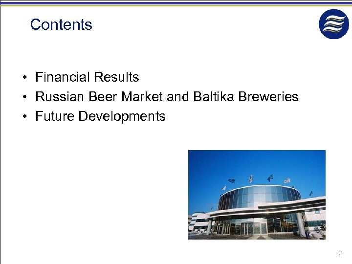 Contents • Financial Results • Russian Beer Market and Baltika Breweries • Future Developments