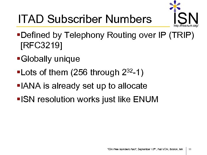 ITAD Subscriber Numbers ISN http: //freenum. org/ §Defined by Telephony Routing over IP (TRIP)